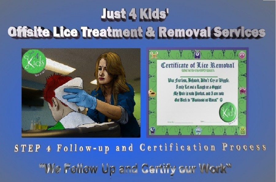 Just 4 Kids Lice Treatment and Removal Services Step-4 We Follow Up and Certify our Work